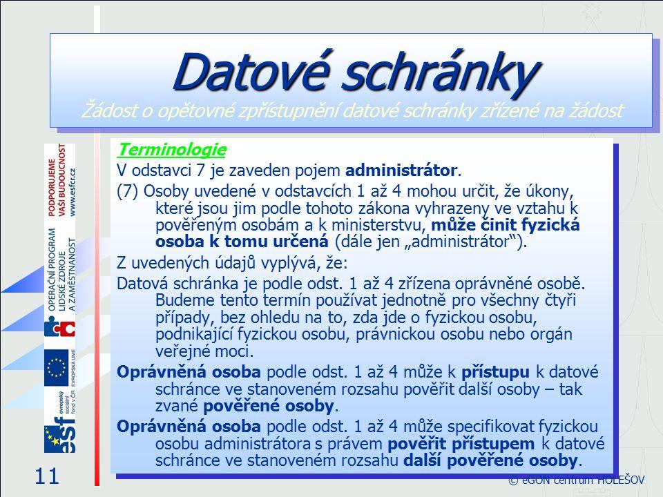 Terminologie V odstavci 7 je zaveden pojem administrátor. (7) Osoby uvedené v odstavcích 1 až 4 mohou určit, že úkony, které jsou jim podle tohoto zák