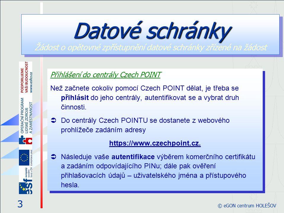 3 © eGON centrum HOLEŠOV Přihlášení do centrály Czech POINT Než začnete cokoliv pomocí Czech POINT dělat, je třeba se přihlásit do jeho centrály, autentifikovat se a vybrat druh činnosti.