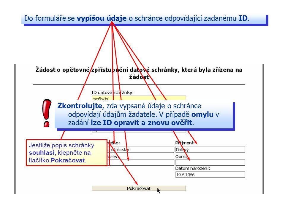 Do formuláře se vypíšou údaje o schránce odpovídající zadanému ID. Zkontrolujte, zda vypsané údaje o schránce odpovídají údajům žadatele. V případě om