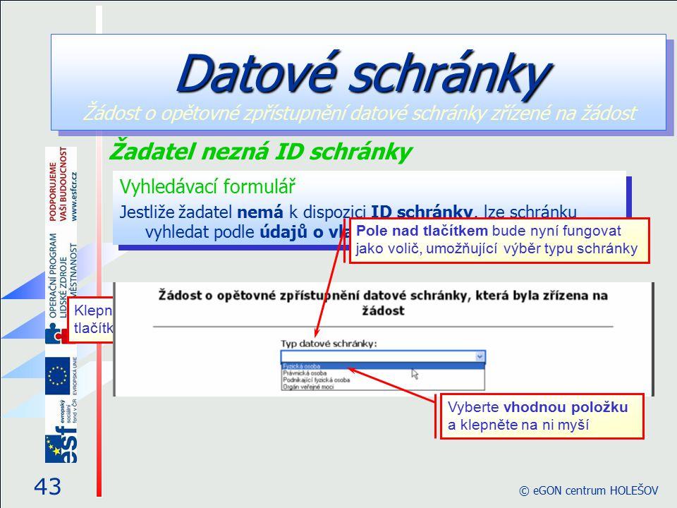 Vyhledávací formulář Jestliže žadatel nemá k dispozici ID schránky, lze schránku vyhledat podle údajů o vlastníkovi.