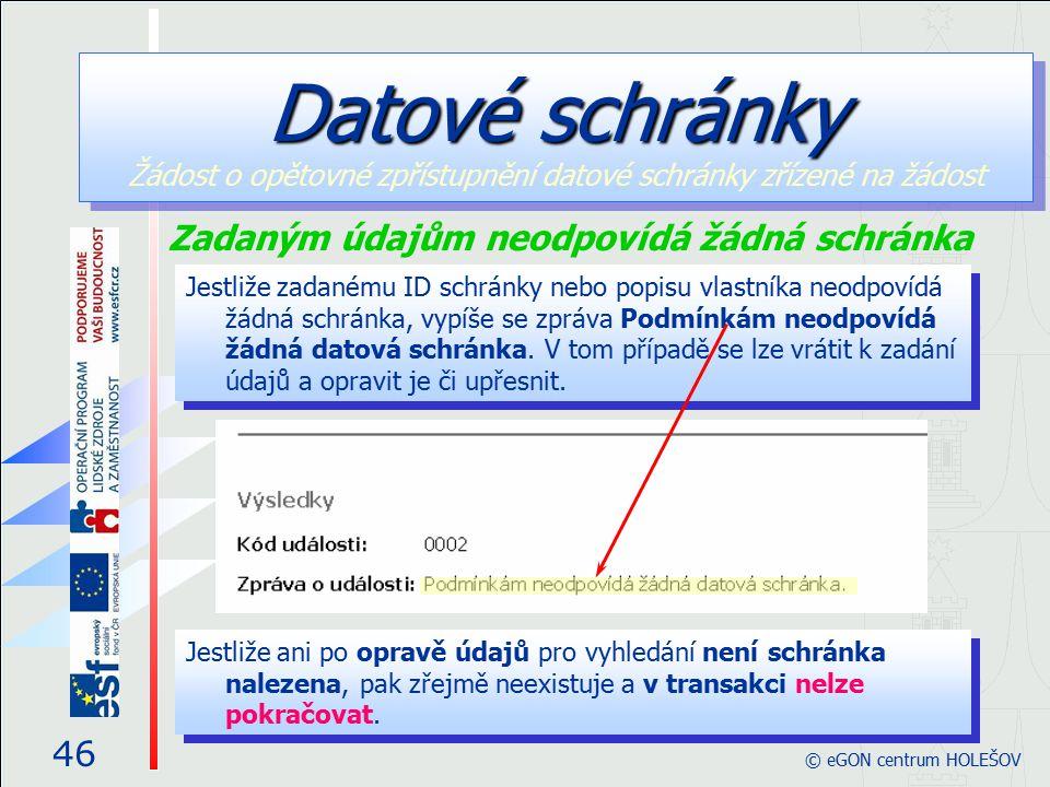 Jestliže zadanému ID schránky nebo popisu vlastníka neodpovídá žádná schránka, vypíše se zpráva Podmínkám neodpovídá žádná datová schránka.