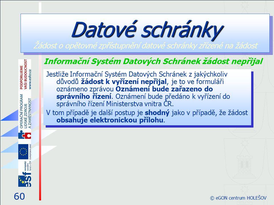 60 © eGON centrum HOLEŠOV Jestliže Informační Systém Datových Schránek z jakýchkoliv důvodů žádost k vyřízení nepřijal, je to ve formuláři oznámeno zprávou Oznámení bude zařazeno do správního řízení.