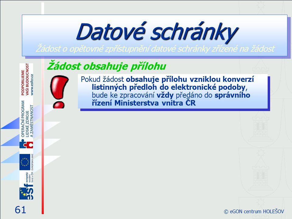 61 © eGON centrum HOLEŠOV Pokud žádost obsahuje přílohu vzniklou konverzí listinných předloh do elektronické podoby, bude ke zpracování vždy předáno d