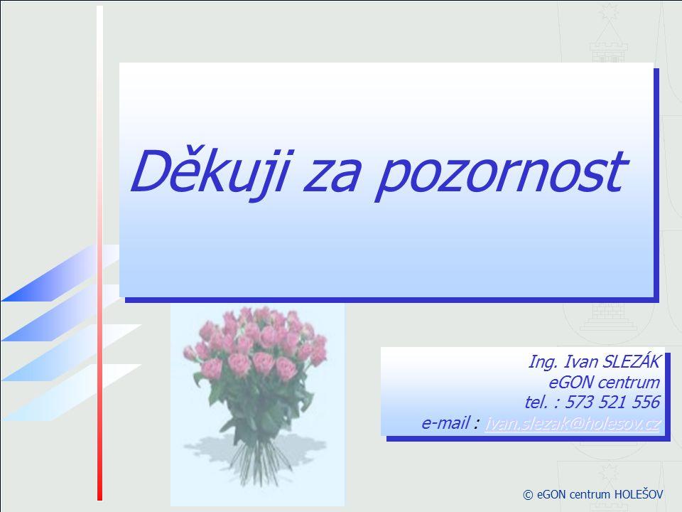 © eGON centrum HOLEŠOV ivan.slezak@holesov.cz ivan.slezak@holesov.cz Ing. Ivan SLEZÁK eGON centrum tel. : 573 521 556 e-mail : ivan.slezak@holesov.czi