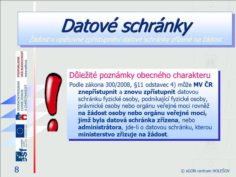 Důležité poznámky obecného charakteru Podle zákona 300/2008, §11 odstavec 4) může MV ČR znepřístupnit a znovu zpřístupnit datovou schránku fyzické oso