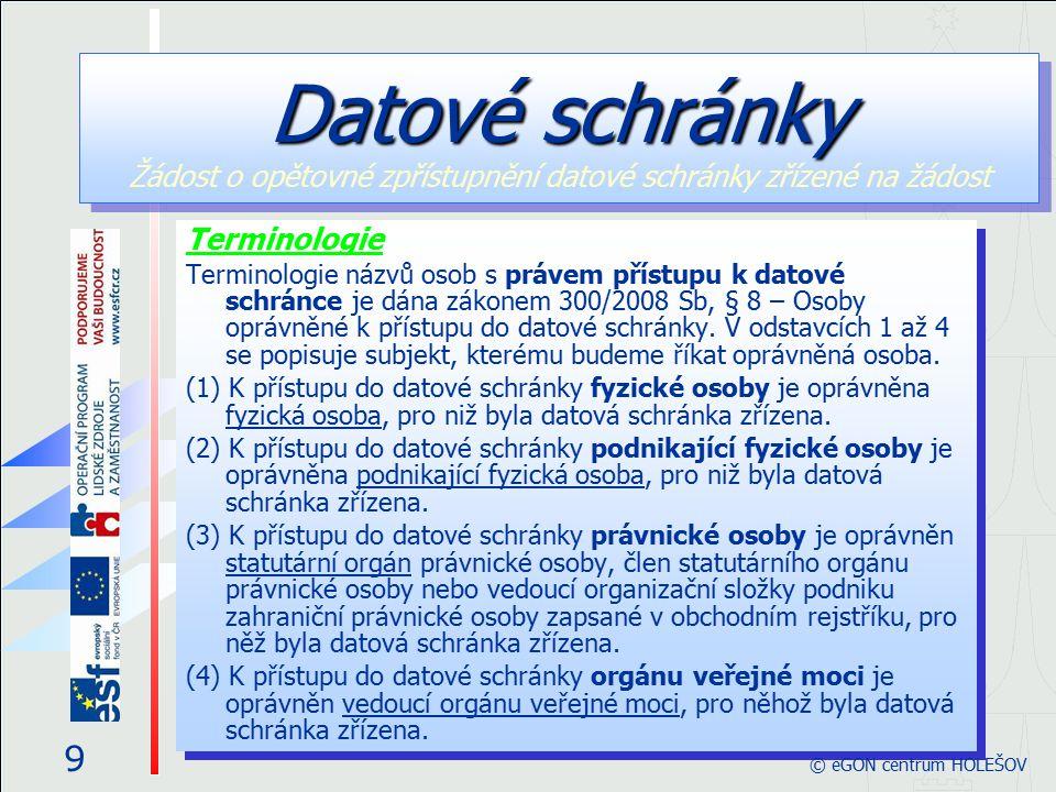 Terminologie Terminologie názvů osob s právem přístupu k datové schránce je dána zákonem 300/2008 Sb, § 8 – Osoby oprávněné k přístupu do datové schrá
