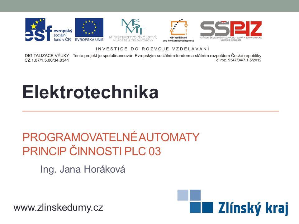 PROGRAMOVATELNÉ AUTOMATY PRINCIP ČINNOSTI PLC 03 Ing. Jana Horáková Elektrotechnika www.zlinskedumy.cz