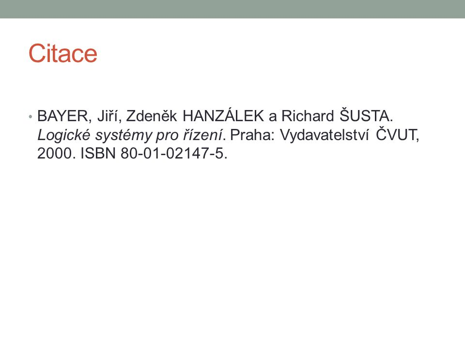 Citace BAYER, Jiří, Zdeněk HANZÁLEK a Richard ŠUSTA. Logické systémy pro řízení. Praha: Vydavatelství ČVUT, 2000. ISBN 80-01-02147-5.