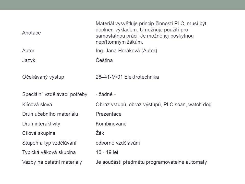Anotace Materiál vysvětluje princip činnosti PLC, musí být doplněn výkladem. Umožňuje použití pro samostatnou práci. Je možné jej poskytnou nepřítomný