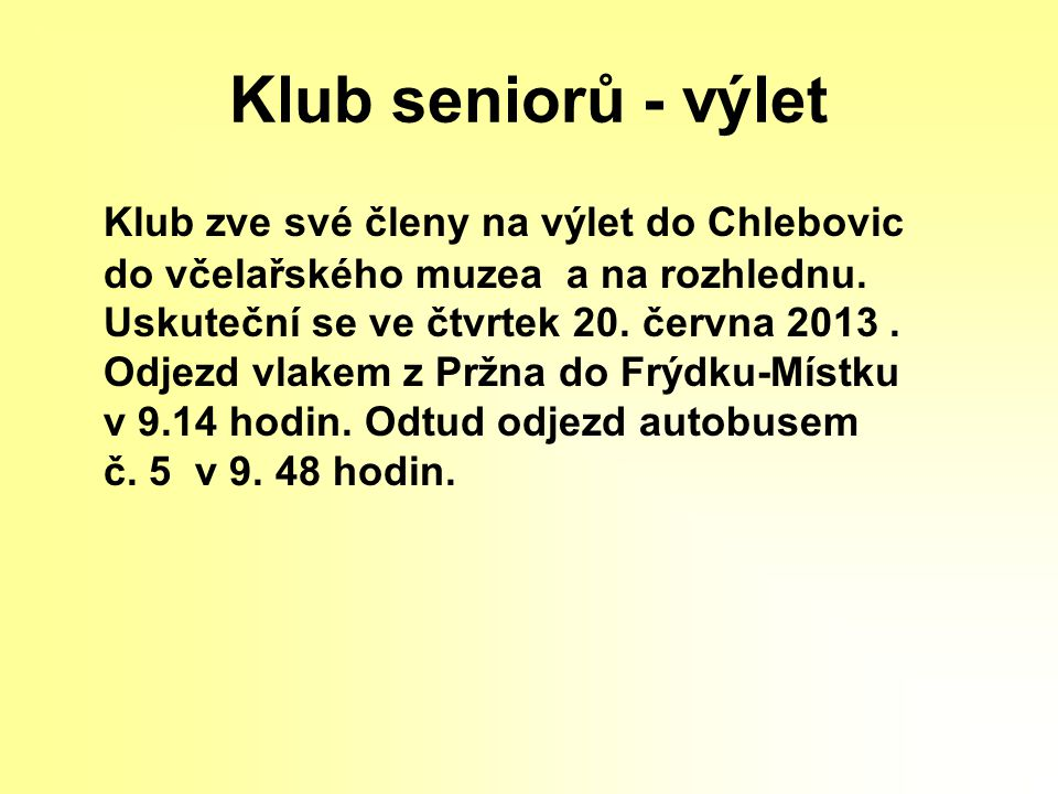 Klub seniorů - výlet Klub zve své členy na výlet do Chlebovic do včelařského muzea a na rozhlednu.