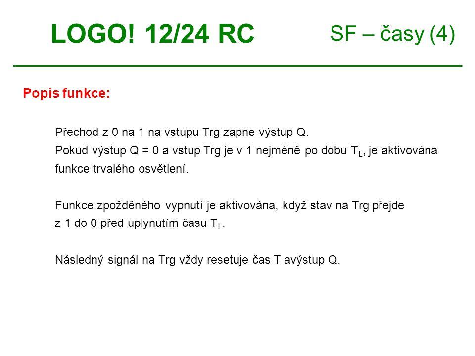 SF – časy (4) LOGO. 12/24 RC Přechod z 0 na 1 na vstupu Trg zapne výstup Q.