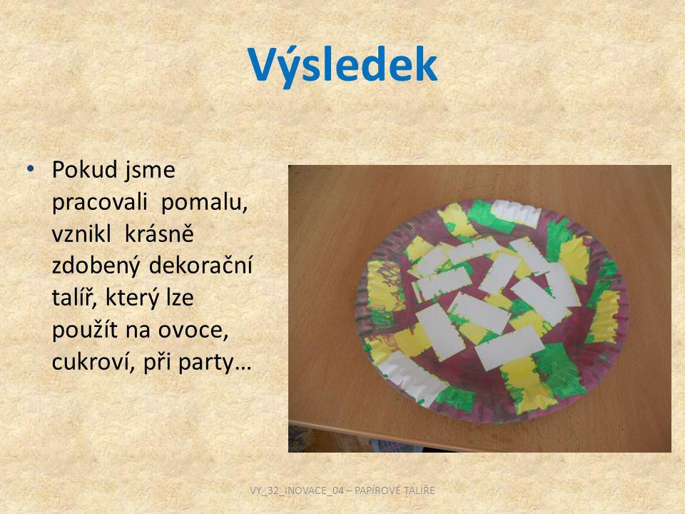 Výsledek Pokud jsme pracovali pomalu, vznikl krásně zdobený dekorační talíř, který lze použít na ovoce, cukroví, při party… VY_32_INOVACE_04 – PAPÍROVÉ TALÍŘE