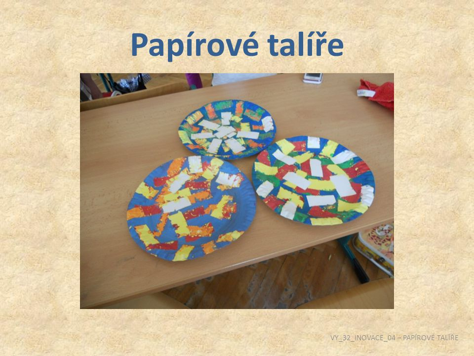 Papírové talíře VY_32_INOVACE_04 – PAPÍROVÉ TALÍŘE