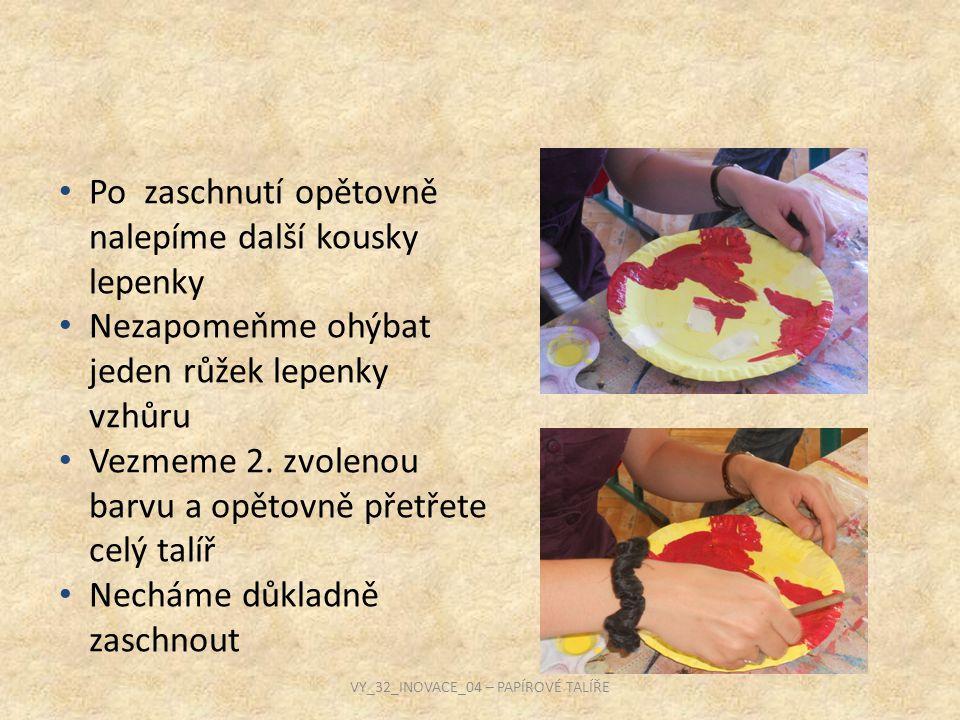 Celý postup opakujeme třikrát až pětkrát, záleží na tom, jak barevný talíř chceme mít VY_32_INOVACE_04 – PAPÍROVÉ TALÍŘE