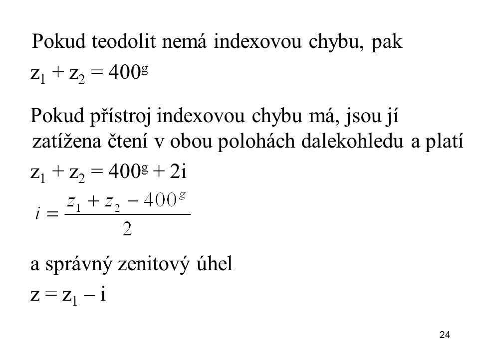 Pokud teodolit nemá indexovou chybu, pak z 1 + z 2 = 400 g Pokud přístroj indexovou chybu má, jsou jí zatížena čtení v obou polohách dalekohledu a pla
