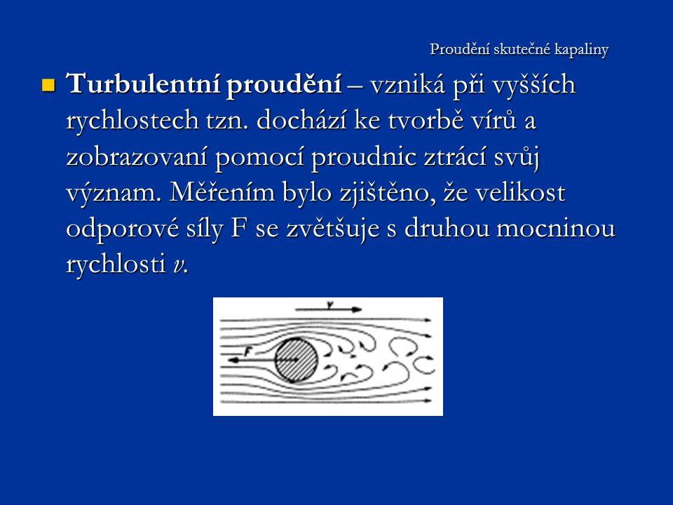 Turbulentní proudění – vzniká při vyšších rychlostech tzn.