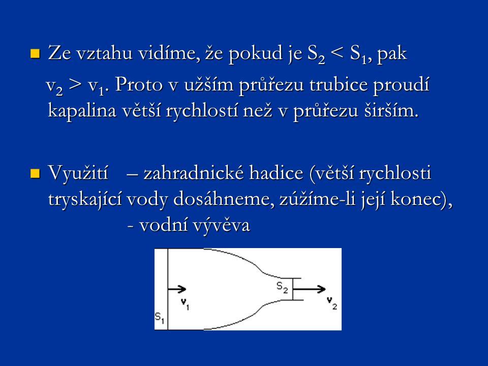 Bernoulliho rovnice Proudí-li ideální kapalina vodorovnou trubicí s různým obsahem příčného řezu, je součet kinetické a tlakové energie kapaliny o objemu V v každém místě trubice stejný.