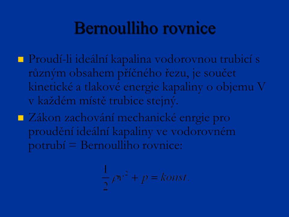 Pro vodorovnou trubici se dvěma různými průřezy zapisujeme Bernoulliho rovnici ve tvaru: Pro vodorovnou trubici se dvěma různými průřezy zapisujeme Bernoulliho rovnici ve tvaru: Kde první člen rovnice představuje kinetickou energii kapaliny a druhý člen tlakovou potenciální energii.