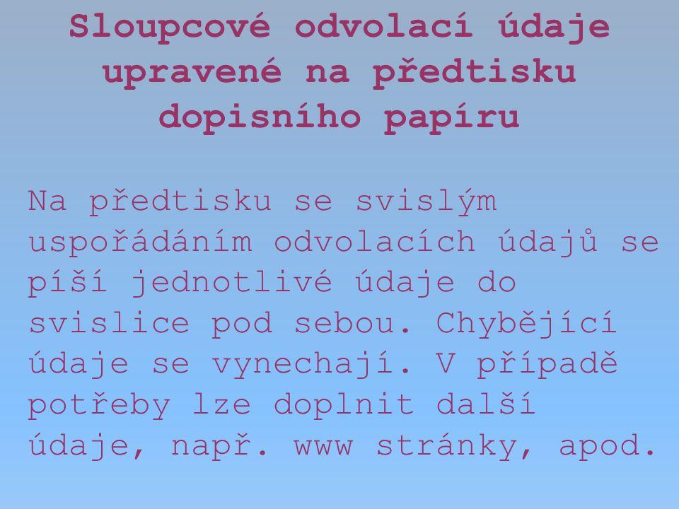 Sloupcové odvolací údaje VÁŠ DOPIS ZN.:obj.č. 65 ZE DNE:2009-12-07 NAŠE ZN.:Zás.-Nr.