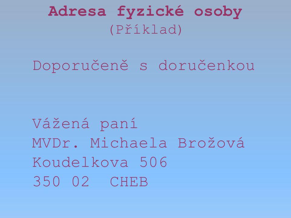 Adresa fyzické osoby (Příklad) Doporučeně do vlastních rukou Vážená paní Ing.