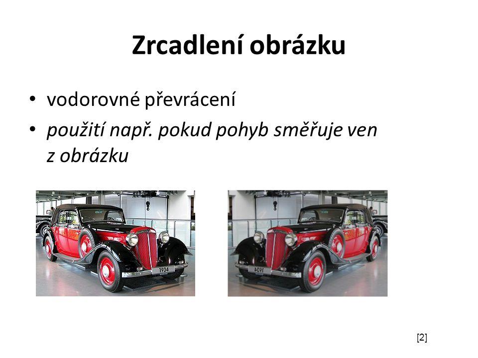 Zrcadlení obrázku vodorovné převrácení použití např. pokud pohyb směřuje ven z obrázku [2]