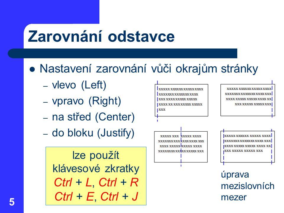 Zarovnání odstavce Nastavení zarovnání vůči okrajům stránky – vlevo (Left) – vpravo (Right) – na střed (Center) – do bloku (Justify) 5 lze použít kláv