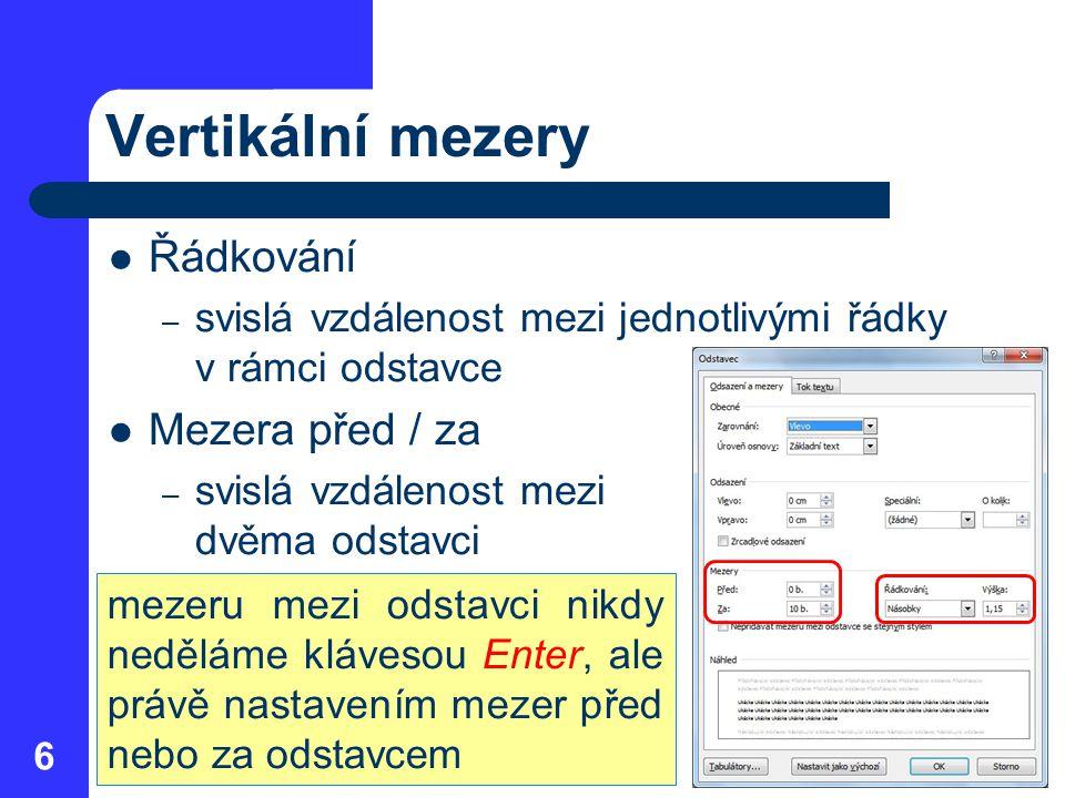 Vertikální mezery Řádkování – svislá vzdálenost mezi jednotlivými řádky v rámci odstavce Mezera před / za – svislá vzdálenost mezi dvěma odstavci 6 me