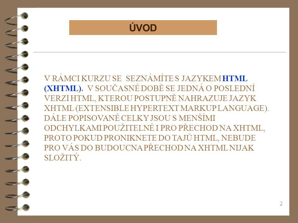 2 V RÁMCI KURZU SE SEZNÁMÍTE S JAZYKEM HTML (XHTML). V SOUČASNÉ DOBĚ SE JEDNÁ O POSLEDNÍ VERZI HTML, KTEROU POSTUPNĚ NAHRAZUJE JAZYK XHTML (EXTENSIBLE