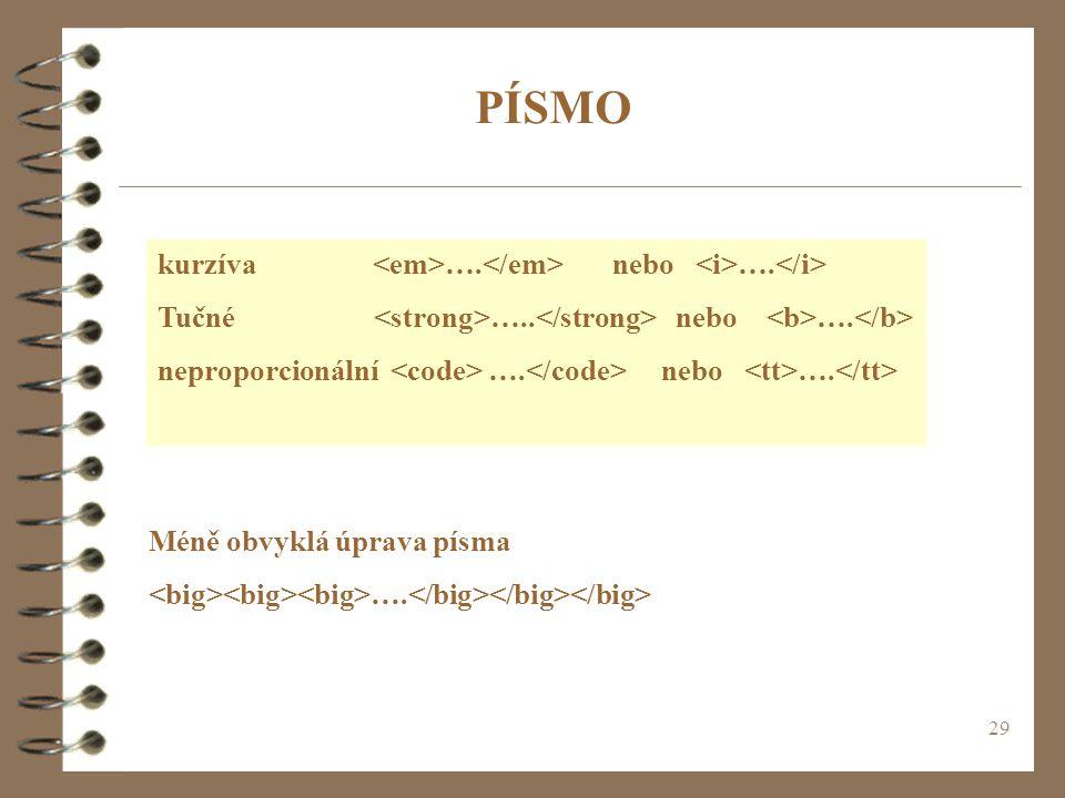 29 kurzíva …. nebo …. Tučné ….. nebo …. neproporcionální …. nebo …. PÍSMO Méně obvyklá úprava písma ….