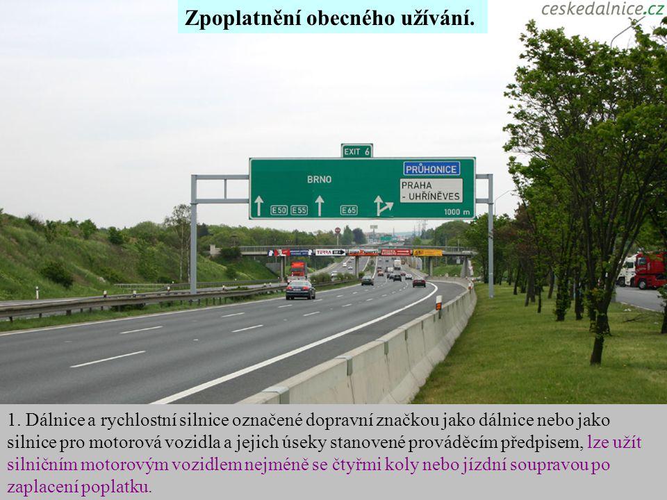 Zpoplatnění obecného užívání. 1. Dálnice a rychlostní silnice označené dopravní značkou jako dálnice nebo jako silnice pro motorová vozidla a jejich ú