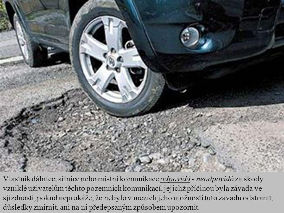 Vlastník dálnice, silnice nebo místní komunikace odpovídá - neodpovídá za škody vzniklé uživatelům těchto pozemních komunikací, jejichž příčinou byla