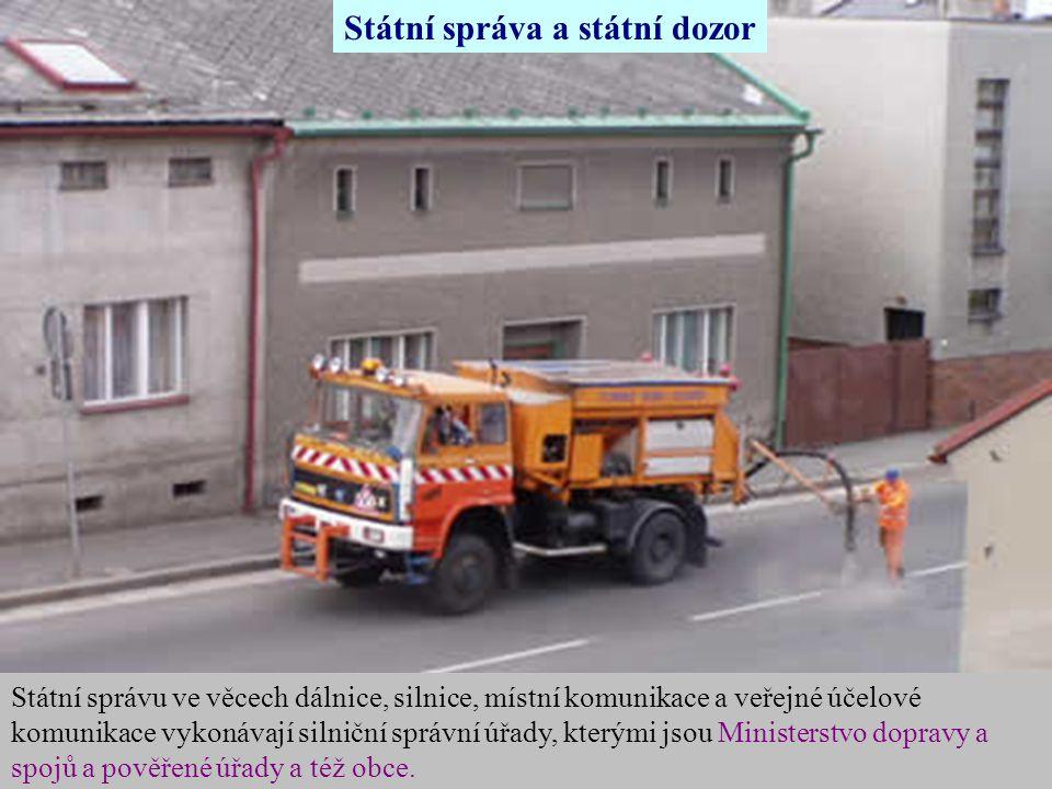 Státní správa a státní dozor Státní správu ve věcech dálnice, silnice, místní komunikace a veřejné účelové komunikace vykonávají silniční správní úřad