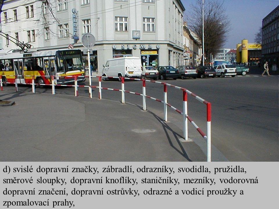 d) svislé dopravní značky, zábradlí, odrazníky, svodidla, pružidla, směrové sloupky, dopravní knoflíky, staničníky, mezníky, vodorovná dopravní značen