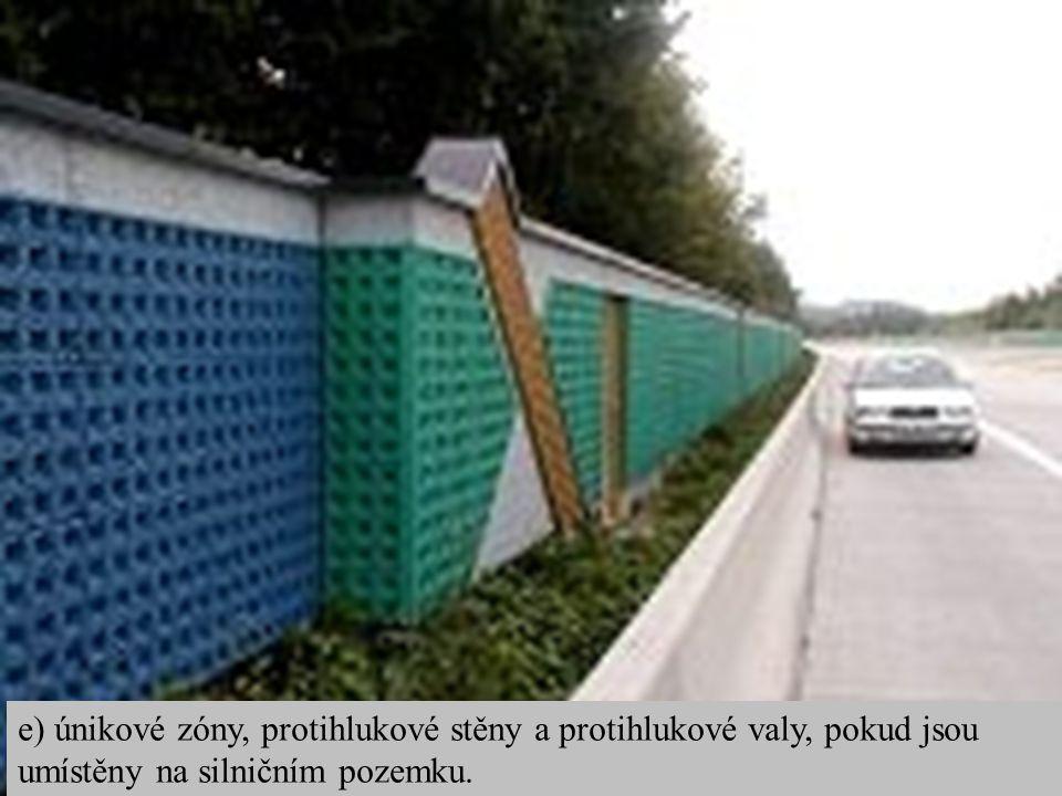 e) únikové zóny, protihlukové stěny a protihlukové valy, pokud jsou umístěny na silničním pozemku.