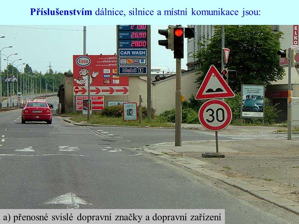 Příslušenstvím dálnice, silnice a místní komunikace jsou: a) přenosné svislé dopravní značky a dopravní zařízení