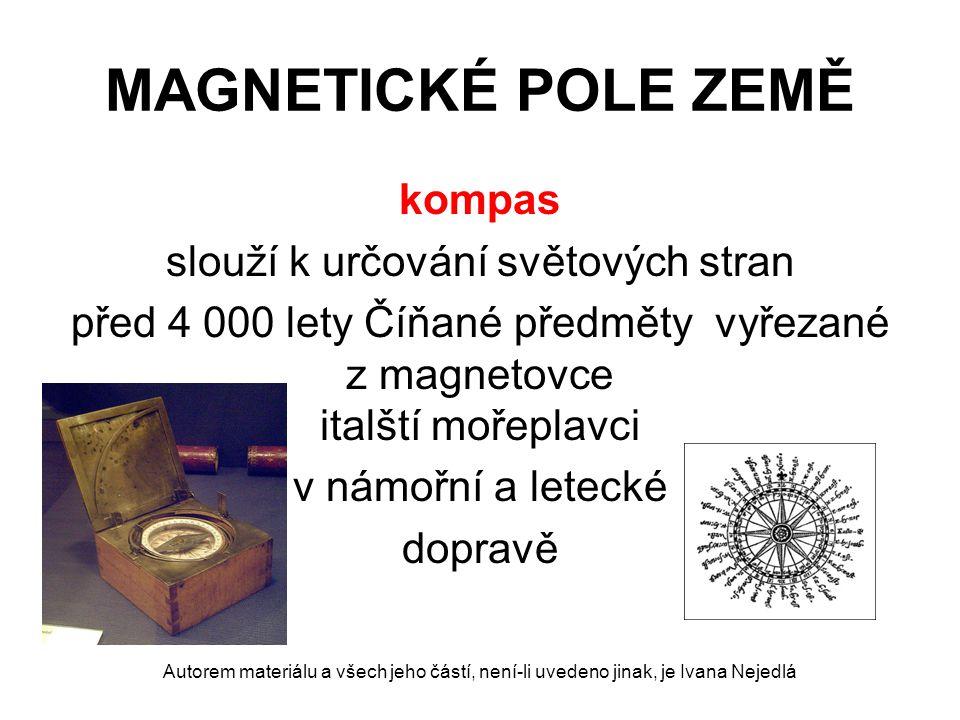 MAGNETICKÉ POLE ZEMĚ kompas slouží k určování světových stran před 4 000 lety Číňané předměty vyřezané z magnetovce italští mořeplavci v námořní a letecké dopravě Autorem materiálu a všech jeho částí, není-li uvedeno jinak, je Ivana Nejedlá