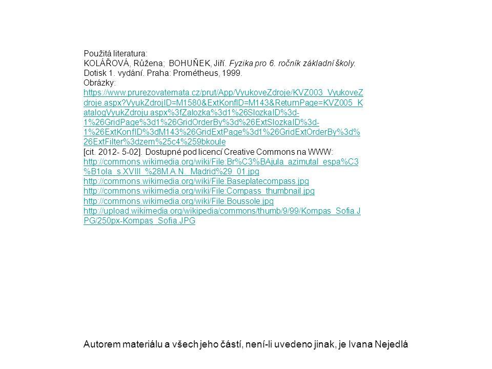 Použitá literatura: KOLÁŘOVÁ, Růžena; BOHUŇEK, Jiří. Fyzika pro 6. ročník základní školy. Dotisk 1. vydání. Praha: Prométheus, 1999. Obrázky: https://