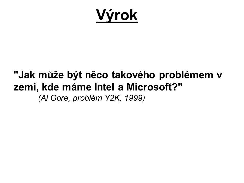 Výrok Jak může být něco takového problémem v zemi, kde máme Intel a Microsoft (Al Gore, problém Y2K, 1999)