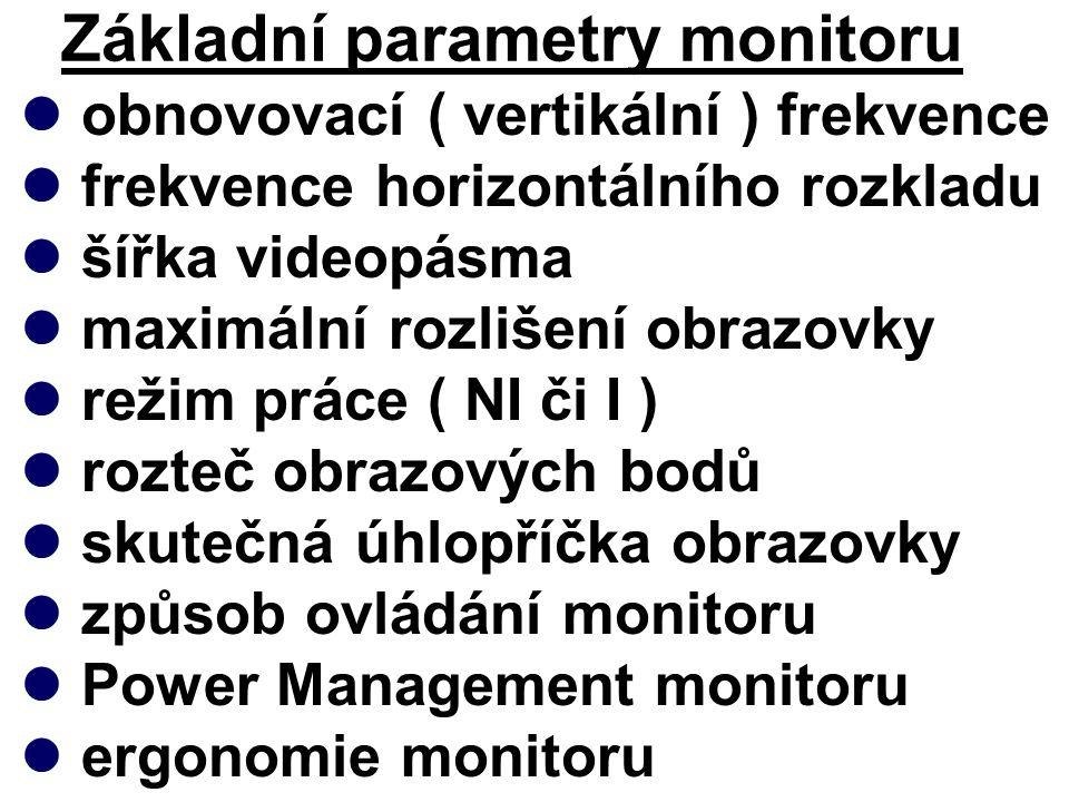 Základní parametry monitoru obnovovací ( vertikální ) frekvence frekvence horizontálního rozkladu šířka videopásma maximální rozlišení obrazovky režim práce ( NI či I ) rozteč obrazových bodů skutečná úhlopříčka obrazovky způsob ovládání monitoru Power Management monitoru ergonomie monitoru