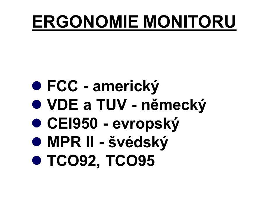 ERGONOMIE MONITORU FCC - americký VDE a TUV - německý CEI950 - evropský MPR II - švédský TCO92, TCO95