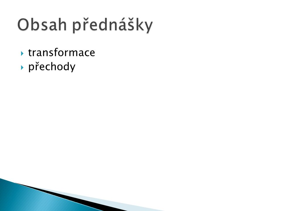  umožňuje posunout, natočit, zkosit, změnit měřítko libovolného prvku  vlastnost transform  podpora: ◦ Firefox 16+, Chrome 10+, IE 9+, Opera 12.1+ ◦ IE9: -ms-transform ◦ Chrome: -webkit-transform