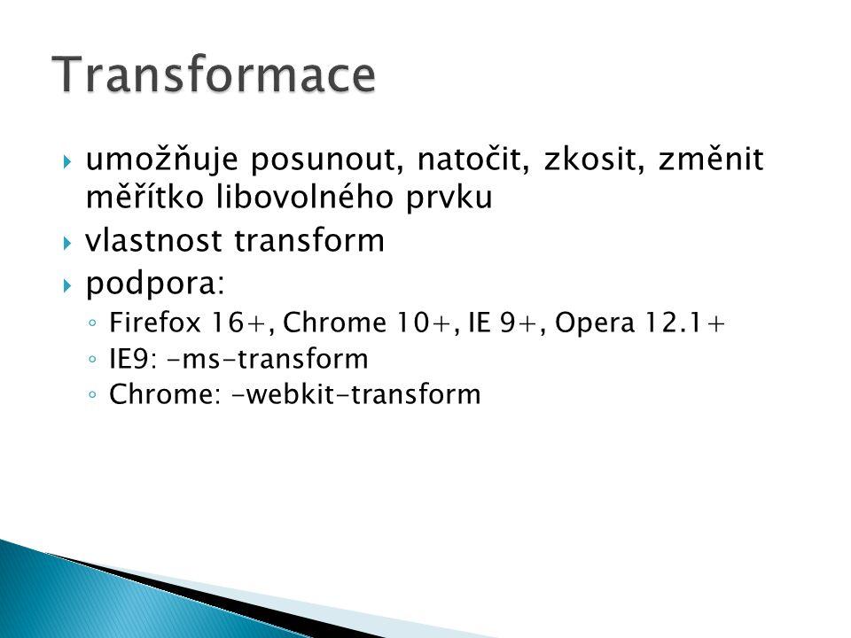  hodnota translate(x,y) vlastnosti transform ◦ posun o x zleva a y shora ◦ i záporné hodnoty  translatex vlastnosti transform ◦ svislý posun  translatey vlastnosti transform ◦ vodorovný posun  nemá dopad na tok dokumentu – okolní prvky se nepřizpůsobují změnám