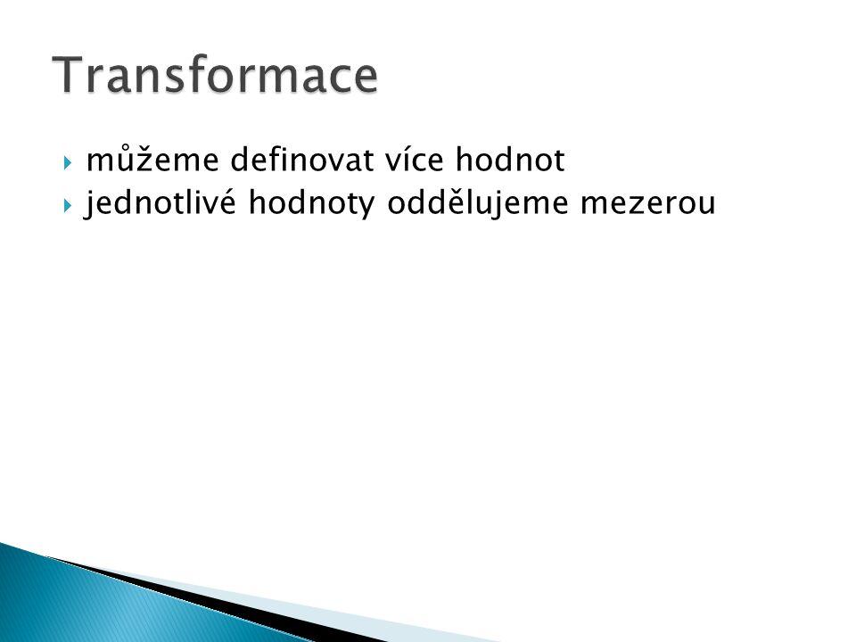  vlastnost pro změnu počátku transformace  stejná syntaxe jako u background-position  podpora: ◦ Firefox 16+, Chrome 10+, IE9+, Opera 12.1+ ◦ IE9: -ms-transform-origin ◦ Chrome: -webkit-transform-origin