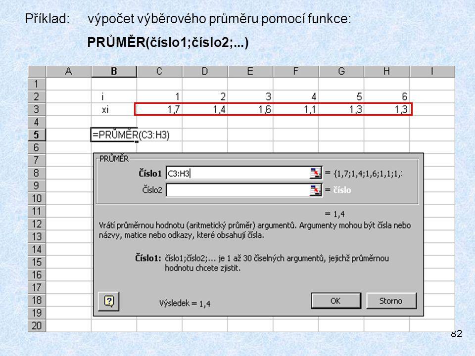 82 Příklad: výpočet výběrového průměru pomocí funkce: PRŮMĚR(číslo1;číslo2;...)