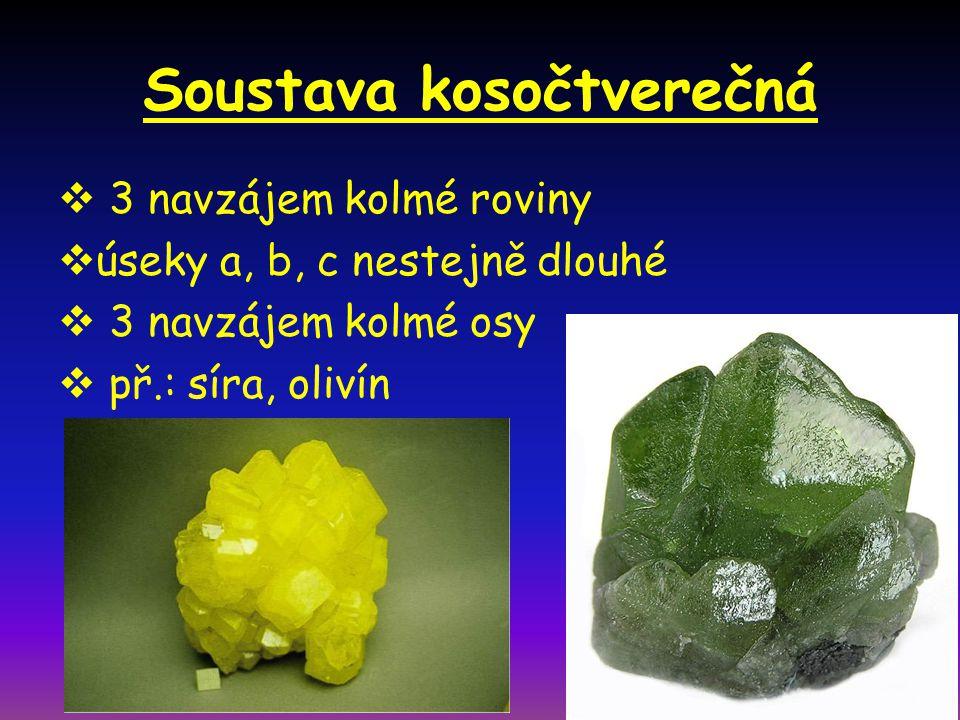 Soustava kosočtverečná  3 navzájem kolmé roviny  úseky a, b, c nestejně dlouhé  3 navzájem kolmé osy  př.: síra, olivín