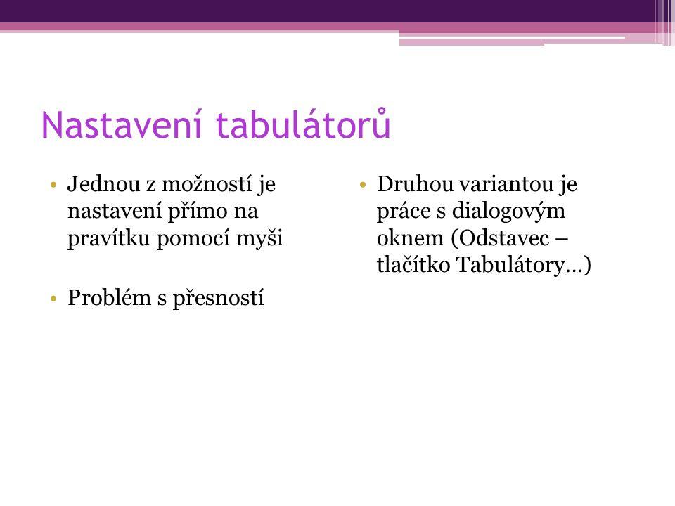 Nastavení tabulátorů Jednou z možností je nastavení přímo na pravítku pomocí myši Problém s přesností Druhou variantou je práce s dialogovým oknem (Odstavec – tlačítko Tabulátory…)