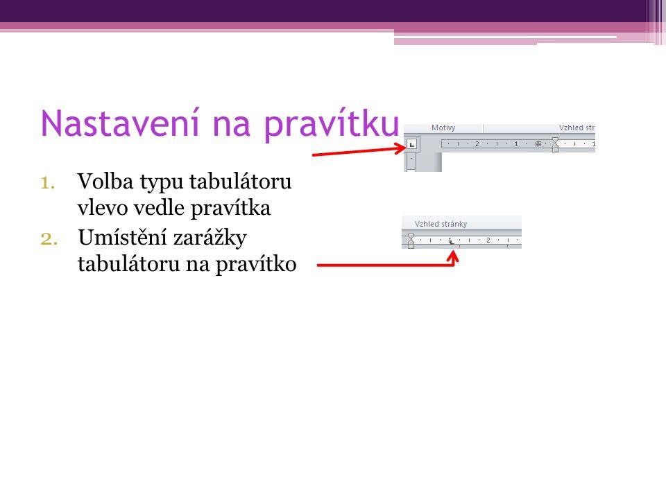 Nastavení na pravítku 1.Volba typu tabulátoru vlevo vedle pravítka 2.Umístění zarážky tabulátoru na pravítko