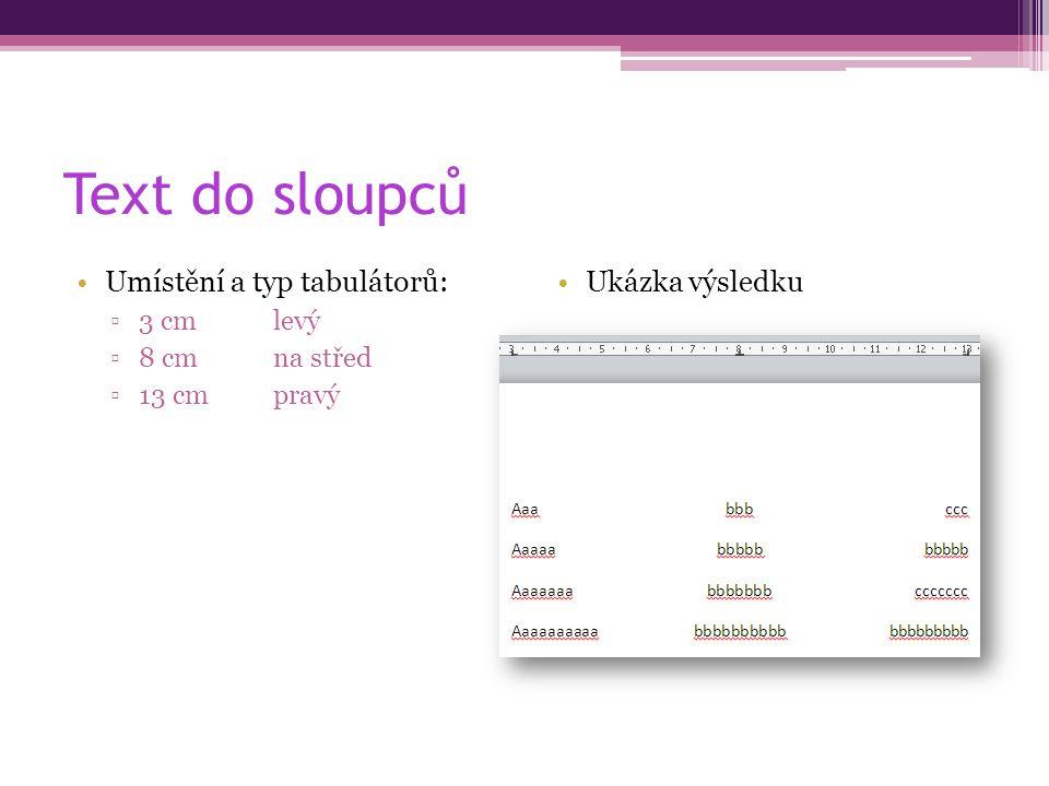 Text do sloupců Umístění a typ tabulátorů: ▫3 cm levý ▫8 cmna střed ▫13 cmpravý Ukázka výsledku
