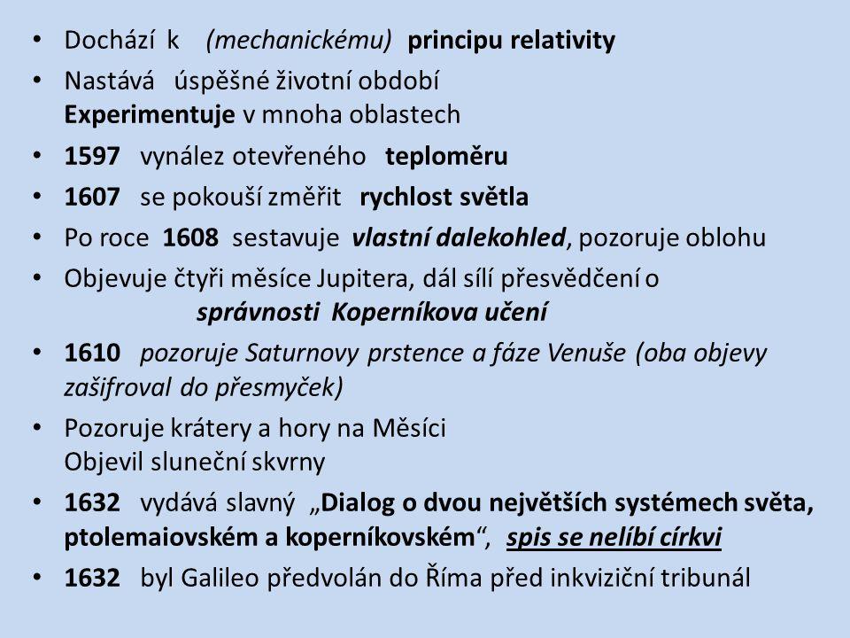Dochází k (mechanickému) principu relativity Nastává úspěšné životní období Experimentuje v mnoha oblastech 1597 vynález otevřeného teploměru 1607 se
