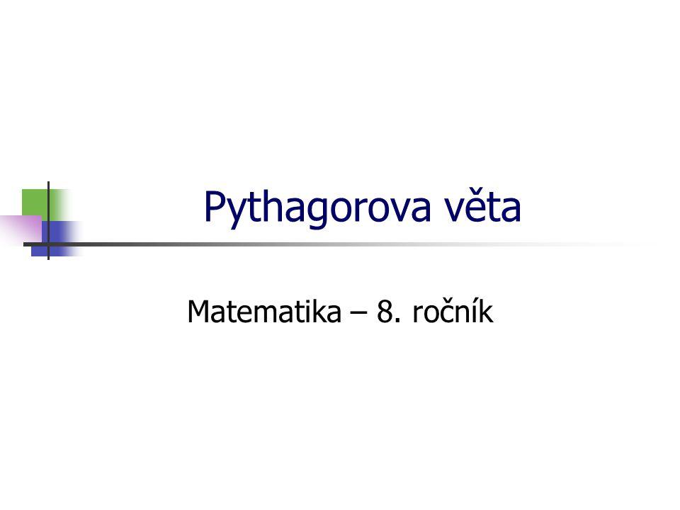 Pythagorova věta Matematika – 8. ročník